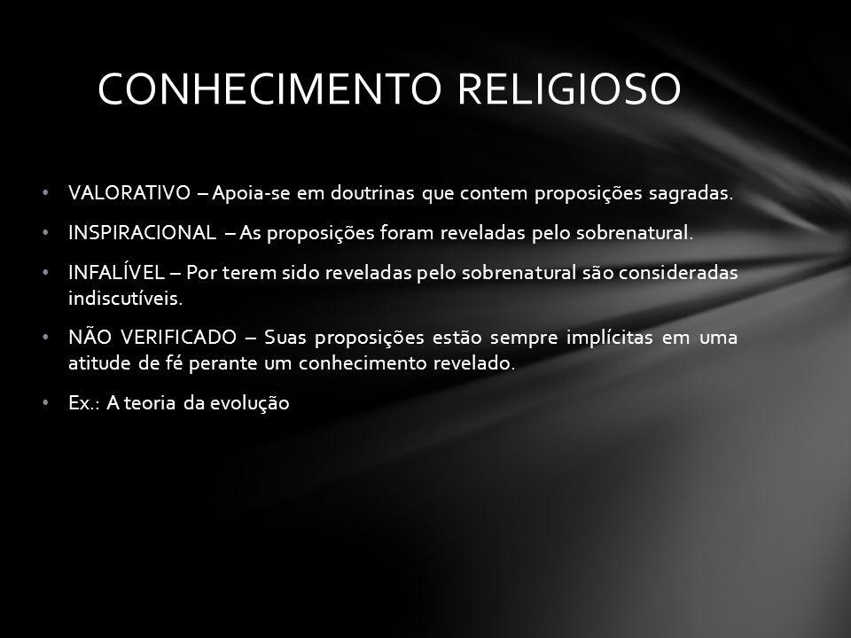 VALORATIVO – Apoia-se em doutrinas que contem proposições sagradas. INSPIRACIONAL – As proposições foram reveladas pelo sobrenatural. INFALÍVEL – Por