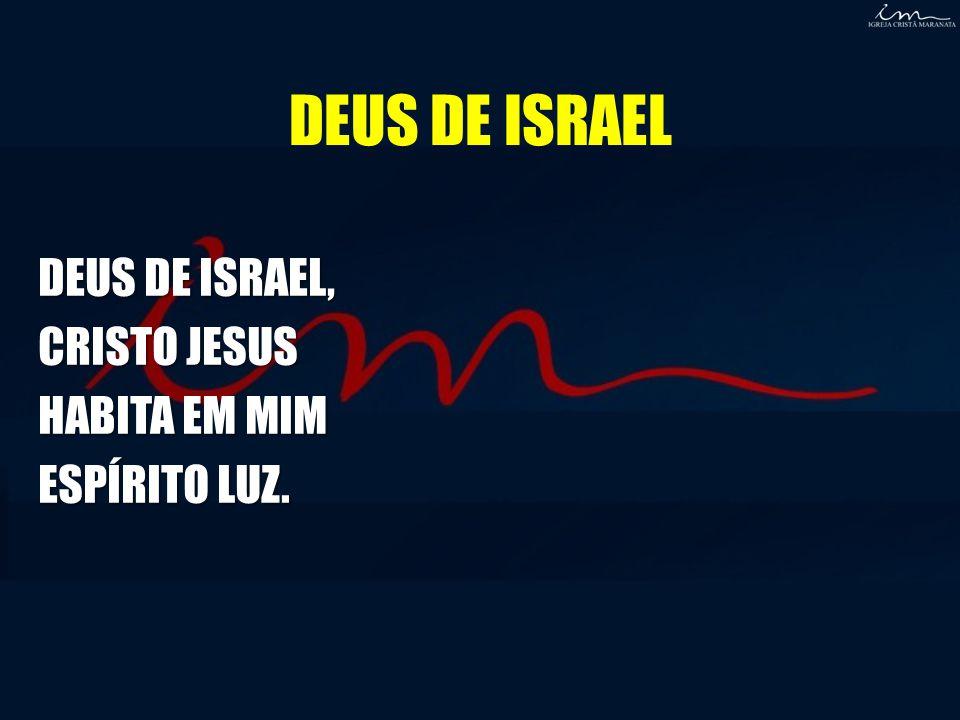 DEUS DE ISRAEL DEUS DE ISRAEL, CRISTO JESUS HABITA EM MIM ESPÍRITO LUZ.