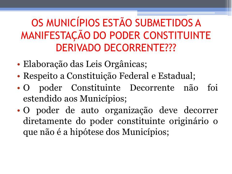 OS MUNICÍPIOS ESTÃO SUBMETIDOS A MANIFESTAÇÃO DO PODER CONSTITUINTE DERIVADO DECORRENTE??? Elaboração das Leis Orgânicas; Respeito a Constituição Fede
