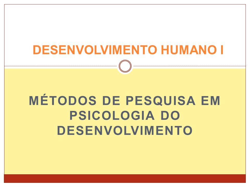 MÉTODOS DE PESQUISA EM PSICOLOGIA DO DESENVOLVIMENTO DESENVOLVIMENTO HUMANO I