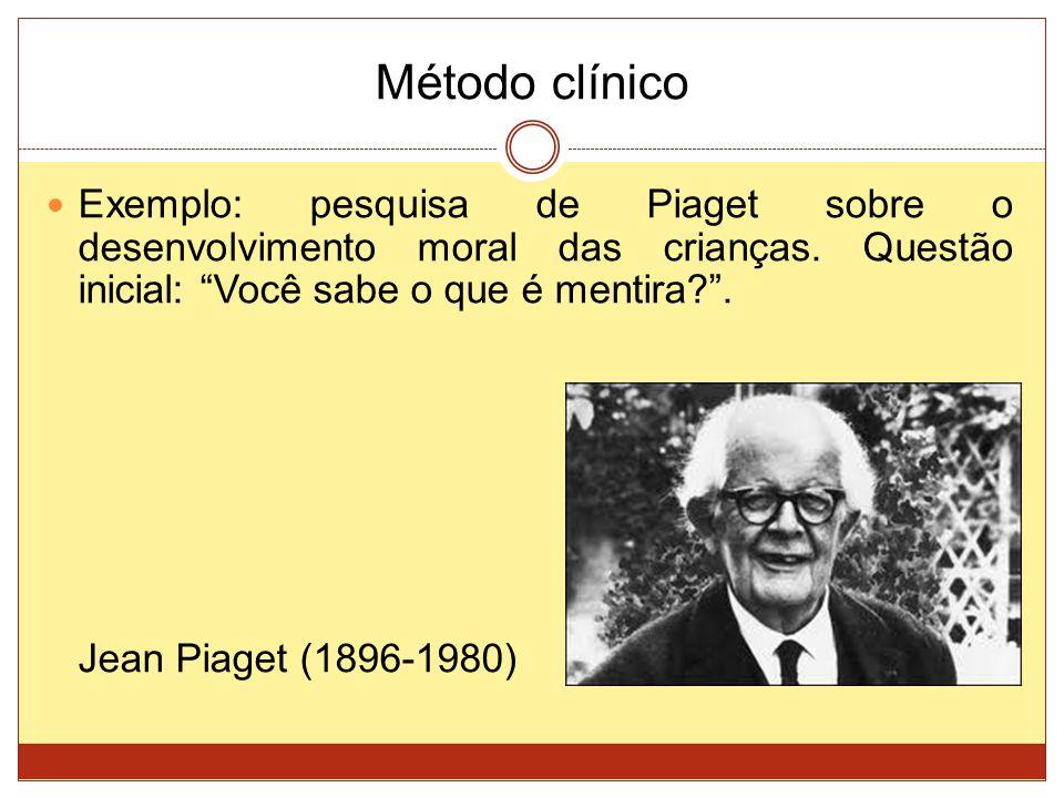 Método clínico Exemplo: pesquisa de Piaget sobre o desenvolvimento moral das crianças. Questão inicial: Você sabe o que é mentira?. Jean Piaget (1896-