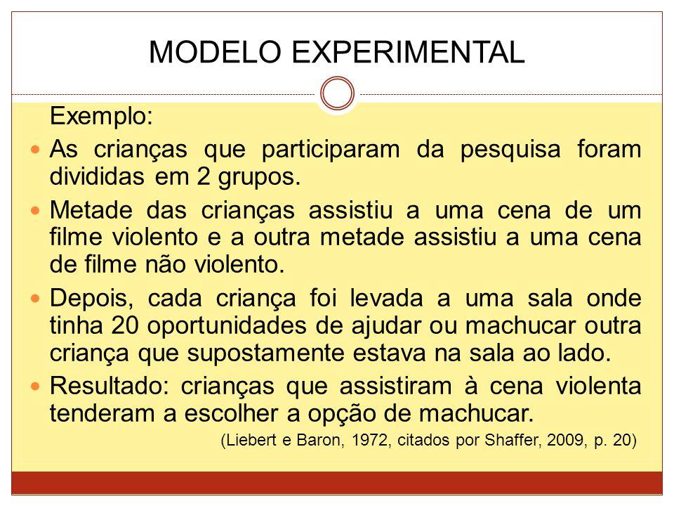 MODELO EXPERIMENTAL Exemplo: As crianças que participaram da pesquisa foram divididas em 2 grupos. Metade das crianças assistiu a uma cena de um filme