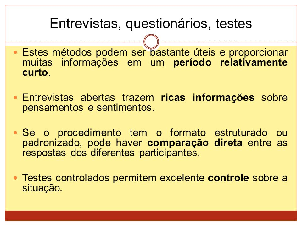 Entrevistas, questionários, testes Estes métodos podem ser bastante úteis e proporcionar muitas informações em um período relativamente curto. Entrevi