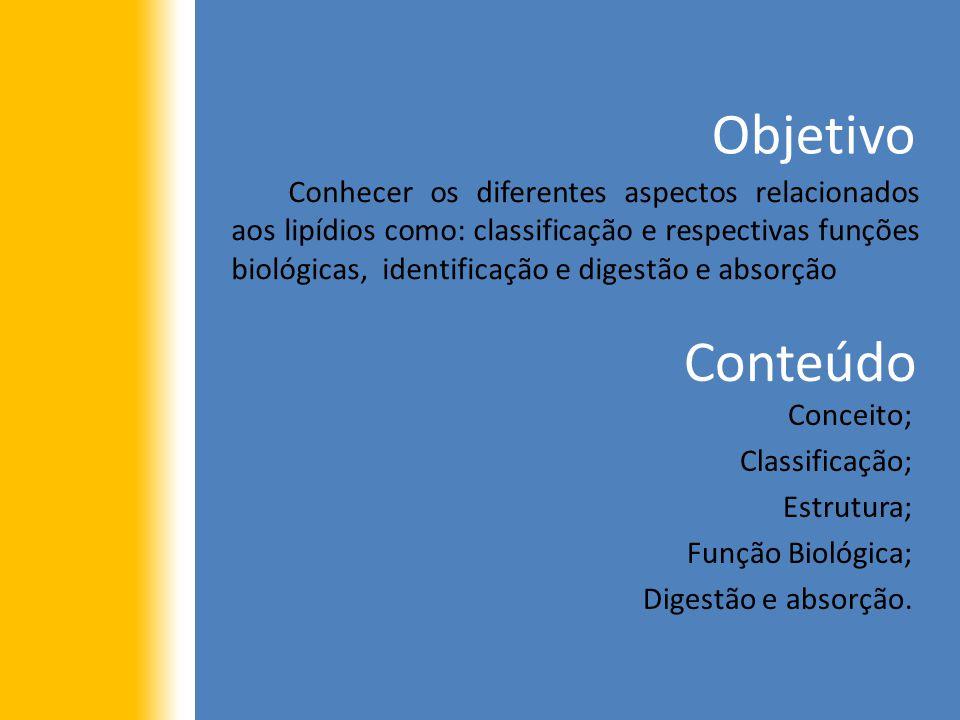 Objetivo Conhecer os diferentes aspectos relacionados aos lipídios como: classificação e respectivas funções biológicas, identificação e digestão e absorção Conteúdo Conceito; Classificação; Estrutura; Função Biológica; Digestão e absorção.