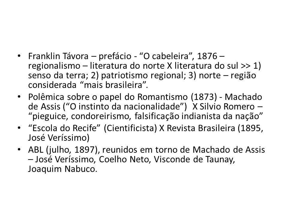 Franklin Távora – prefácio - O cabeleira, 1876 – regionalismo – literatura do norte X literatura do sul >> 1) senso da terra; 2) patriotismo regional; 3) norte – região considerada mais brasileira.