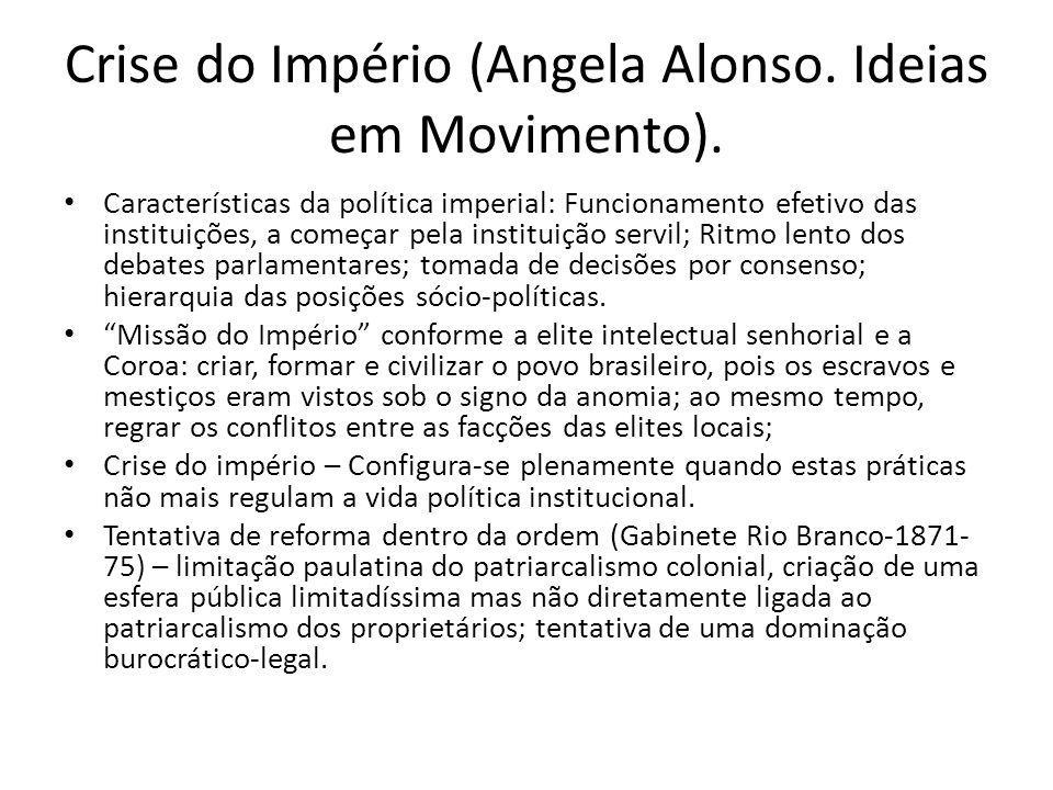 Crise do Império (Angela Alonso. Ideias em Movimento). Características da política imperial: Funcionamento efetivo das instituições, a começar pela in