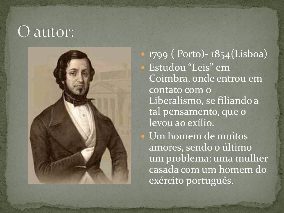 1799 ( Porto)- 1854(Lisboa) Estudou Leis em Coimbra, onde entrou em contato com o Liberalismo, se filiando a tal pensamento, que o levou ao exílio. Um