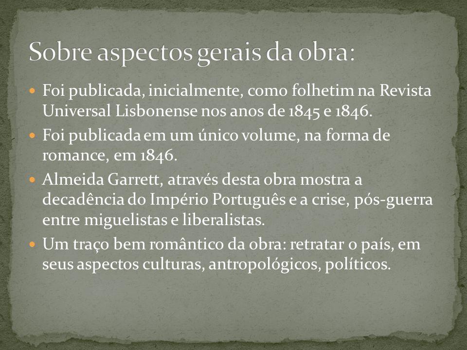 Foi publicada, inicialmente, como folhetim na Revista Universal Lisbonense nos anos de 1845 e 1846. Foi publicada em um único volume, na forma de roma