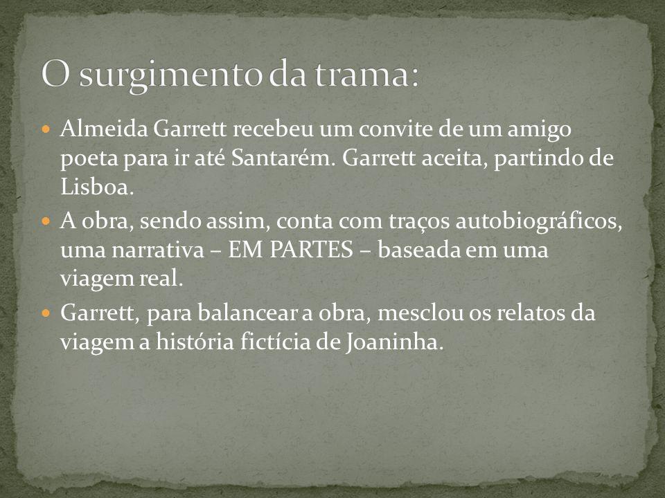 Almeida Garrett recebeu um convite de um amigo poeta para ir até Santarém. Garrett aceita, partindo de Lisboa. A obra, sendo assim, conta com traços a