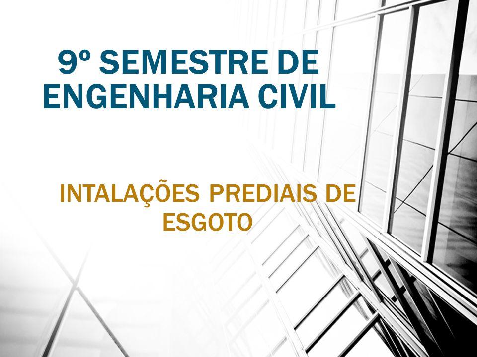 9º SEMESTRE DE ENGENHARIA CIVIL INTALAÇÕES PREDIAIS DE ESGOTO
