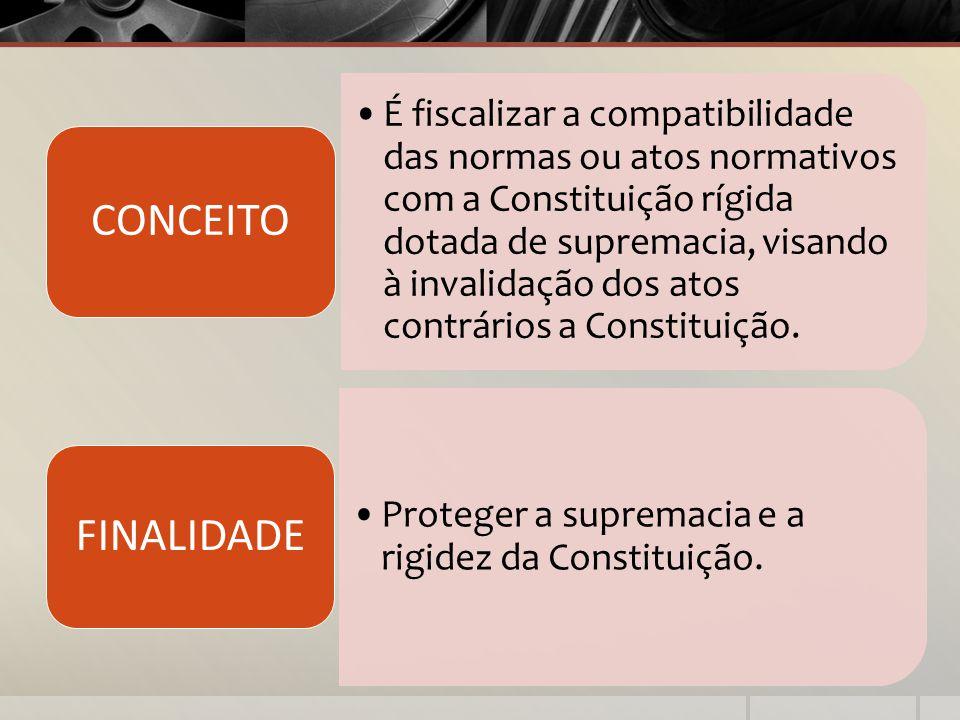 É fiscalizar a compatibilidade das normas ou atos normativos com a Constituição rígida dotada de supremacia, visando à invalidação dos atos contrários