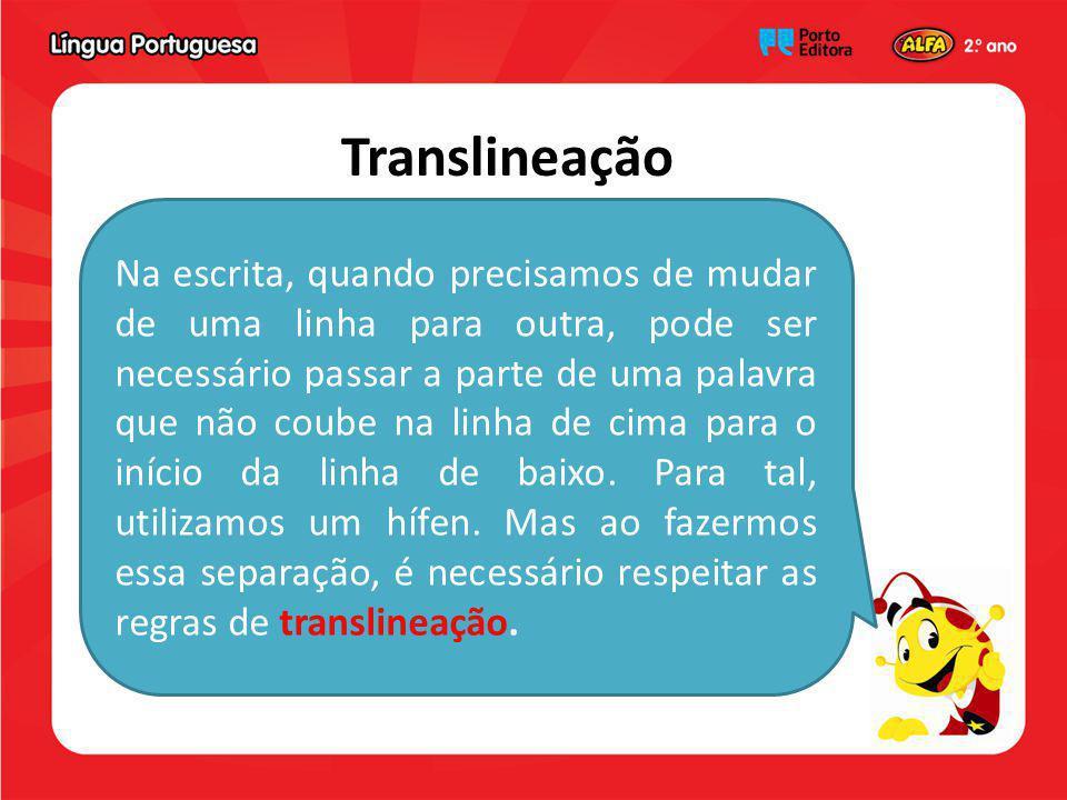 Translineação Na escrita, quando precisamos de mudar de uma linha para outra, pode ser necessário passar a parte de uma palavra que não coube na linha