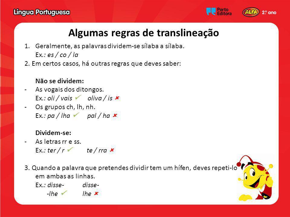 Algumas regras de translineação 1.Geralmente, as palavras dividem-se sílaba a sílaba. Ex.: es / co / la 2. Em certos casos, há outras regras que deves