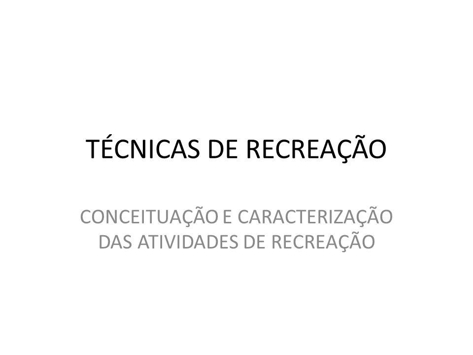 TÉCNICAS DE RECREAÇÃO CONCEITUAÇÃO E CARACTERIZAÇÃO DAS ATIVIDADES DE RECREAÇÃO