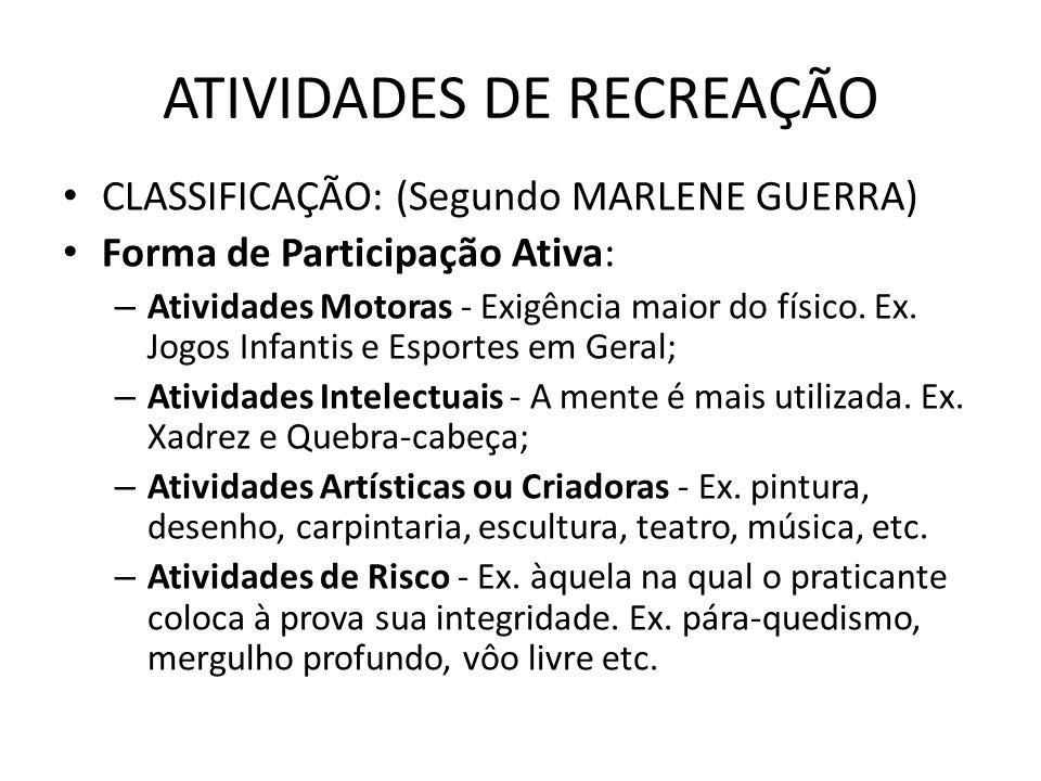 CLASSIFICAÇÃO: (Segundo MARLENE GUERRA) Forma de Participação Ativa: – Atividades Motoras - Exigência maior do físico.
