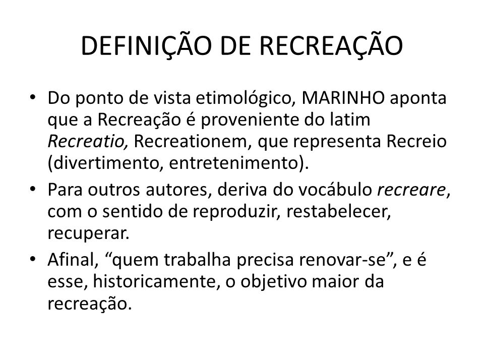 Nos estudos brasileiros sobre o tema, o sentido do termo recreare é geralmente relacionado a possibilidade de recriar, dar novo vigor, renovar.