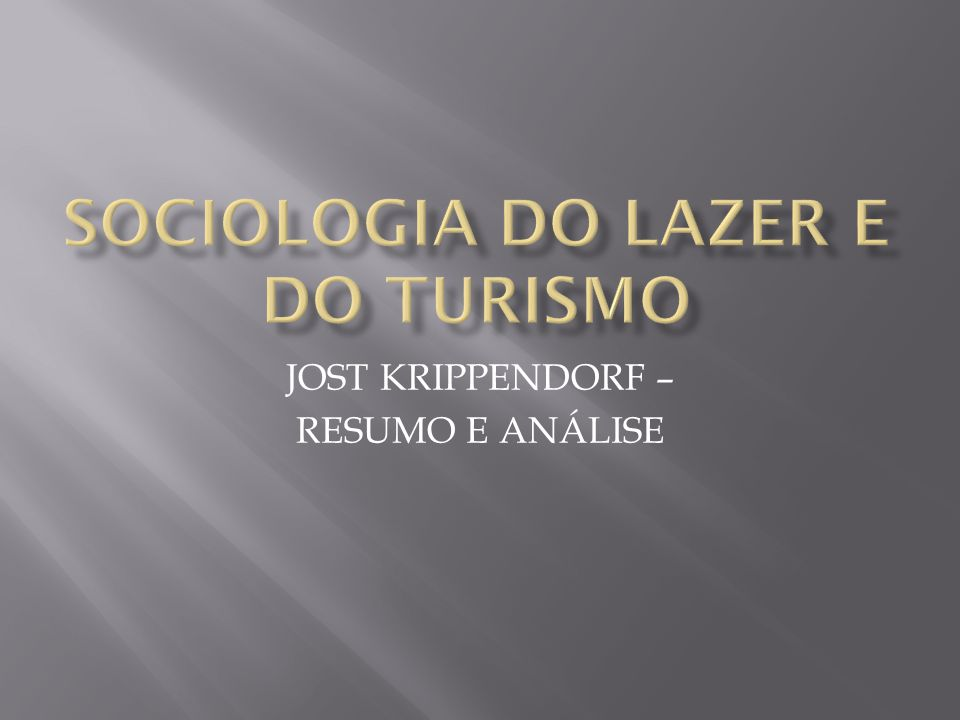 RESUMO DO LIVRO Sociologia do Lazer e do Turismo – para uma nova compreensão do lazer e das viagens (KRIPPENDORF, Jost).