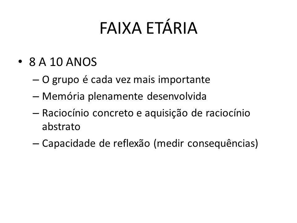 FAIXA ETÁRIA 8 A 10 ANOS – O grupo é cada vez mais importante – Memória plenamente desenvolvida – Raciocínio concreto e aquisição de raciocínio abstra