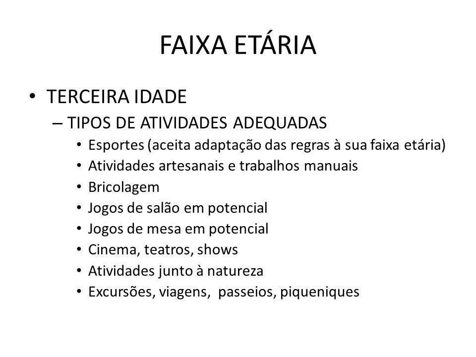 FAIXA ETÁRIA TERCEIRA IDADE – TIPOS DE ATIVIDADES ADEQUADAS Esportes (aceita adaptação das regras à sua faixa etária) Atividades artesanais e trabalho