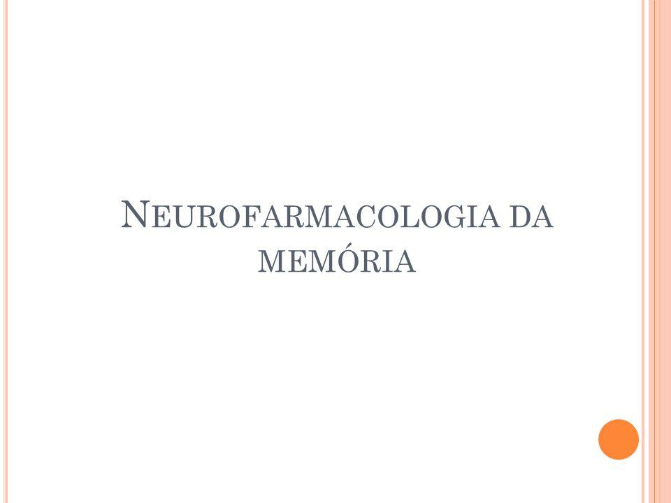 N EUROFARMACOLOGIA DA MEMÓRIA