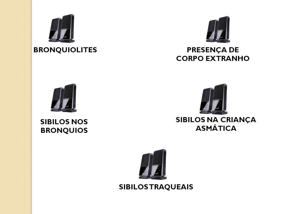 BRONQUIOLITESPRESENÇA DE CORPO EXTRANHO SIBILOS NOS BRONQUIOS SIBILOS NA CRIANÇA ASMÁTICA SIBILOS TRAQUEAIS