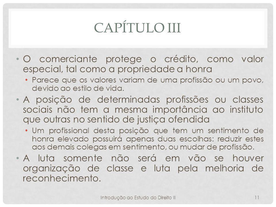 CAPÍTULO III O comerciante protege o crédito, como valor especial, tal como a propriedade a honra Parece que os valores variam de uma profissão ou um povo, devido ao estilo de vida.