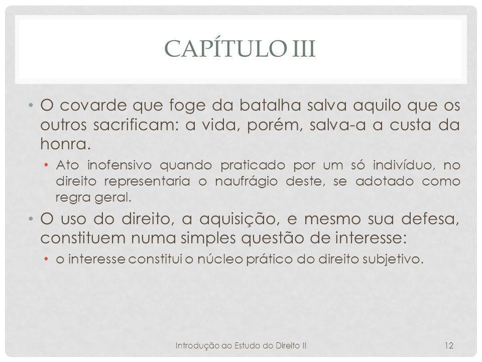 CAPÍTULO III O covarde que foge da batalha salva aquilo que os outros sacrificam: a vida, porém, salva-a a custa da honra.