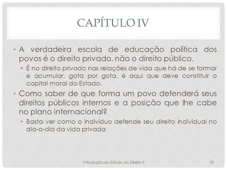 CAPÍTULO IV A verdadeira escola de educação política dos povos é o direito privado, não o direito público.