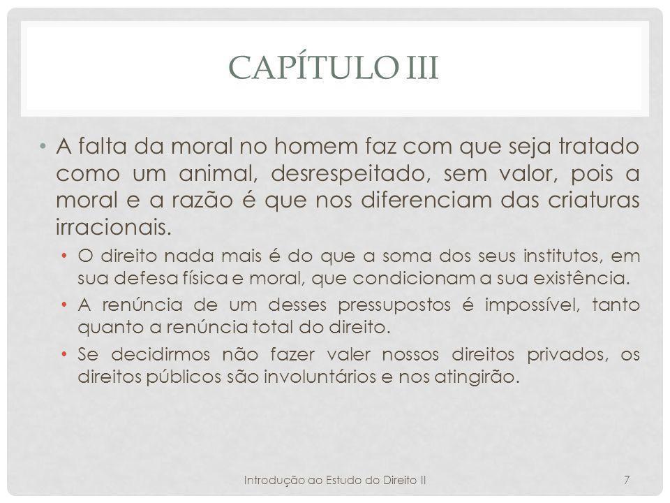 CAPÍTULO III A falta da moral no homem faz com que seja tratado como um animal, desrespeitado, sem valor, pois a moral e a razão é que nos diferenciam das criaturas irracionais.