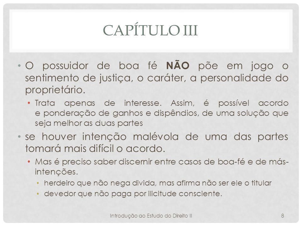 CAPÍTULO III O possuidor de boa fé NÃO põe em jogo o sentimento de justiça, o caráter, a personalidade do proprietário.