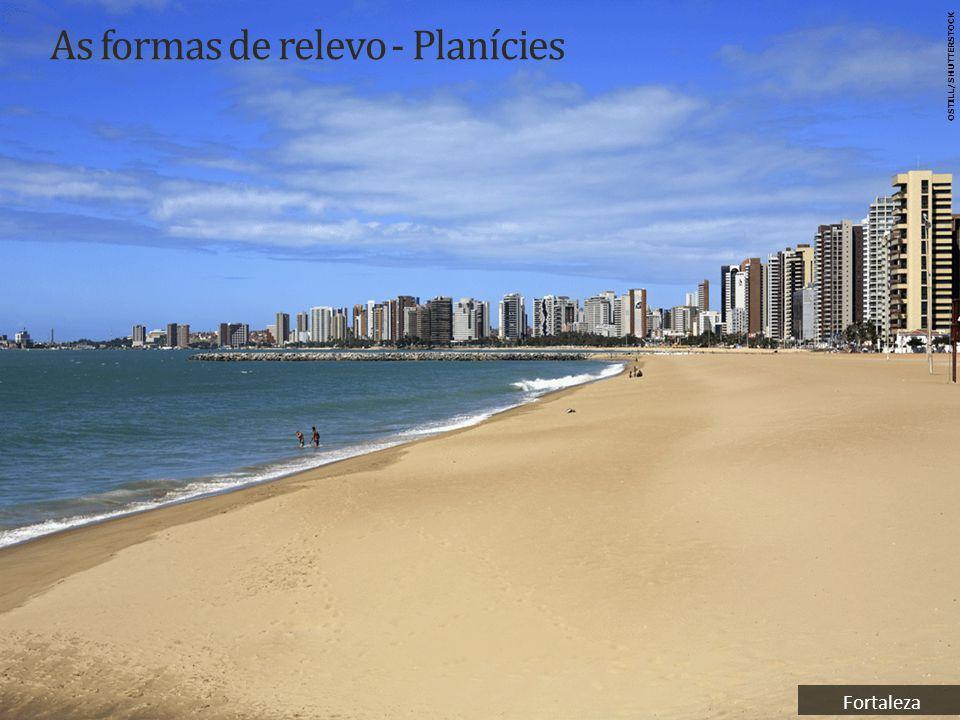 As formas de relevo - Planícies Fortaleza OSTILL/SHUTTERSTOCK