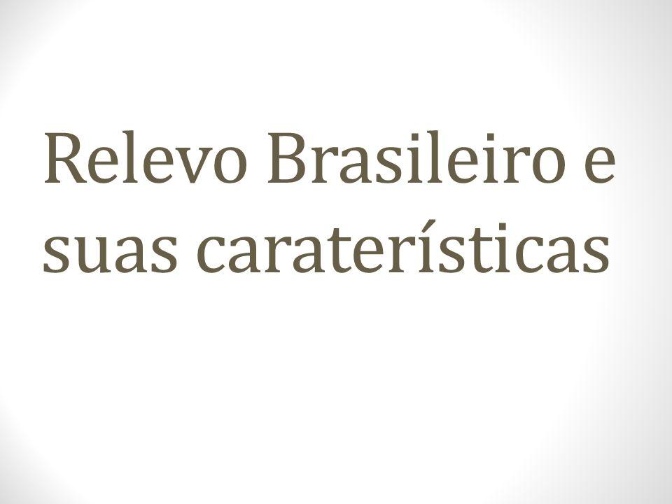 BRASIL: RELEVO DIVISÕES DO RELEVO BRASILEIRO SEGUNDO AROLDO DE AZEVEDO Aroldo de Azevedo Elaborada na déc.