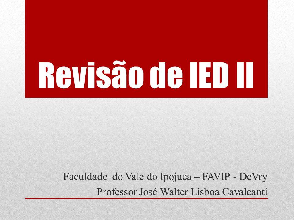 Revisão de IED II Faculdade do Vale do Ipojuca – FAVIP - DeVry Professor José Walter Lisboa Cavalcanti