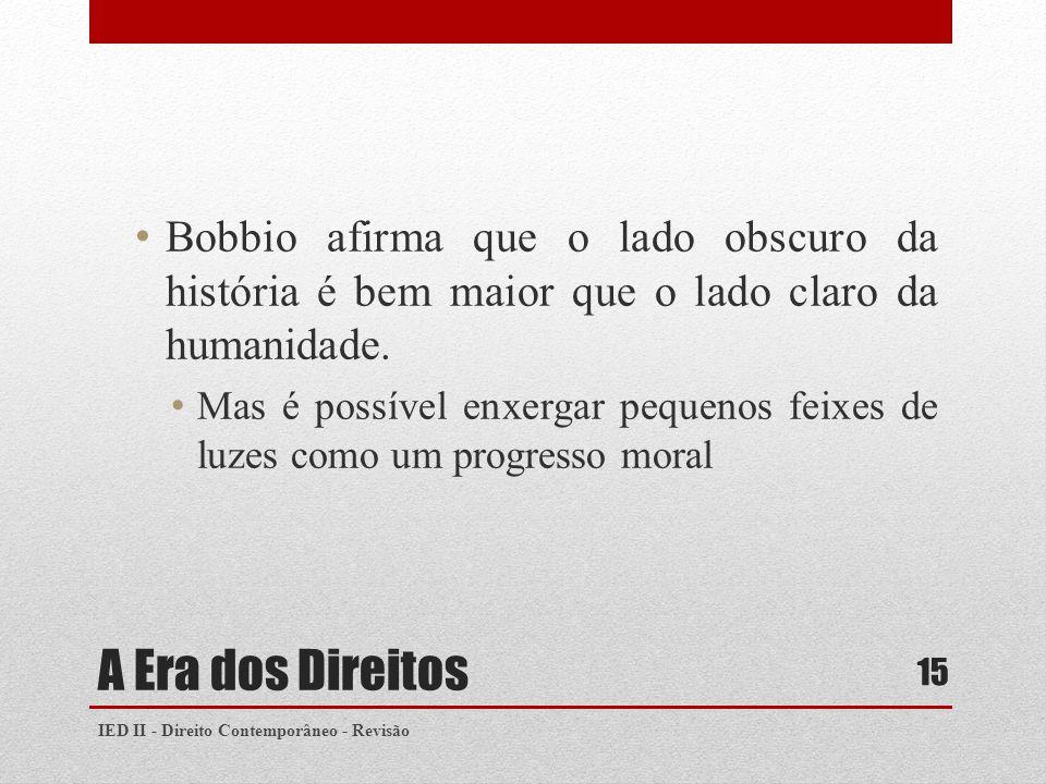 A Era dos Direitos Bobbio afirma que o lado obscuro da história é bem maior que o lado claro da humanidade.