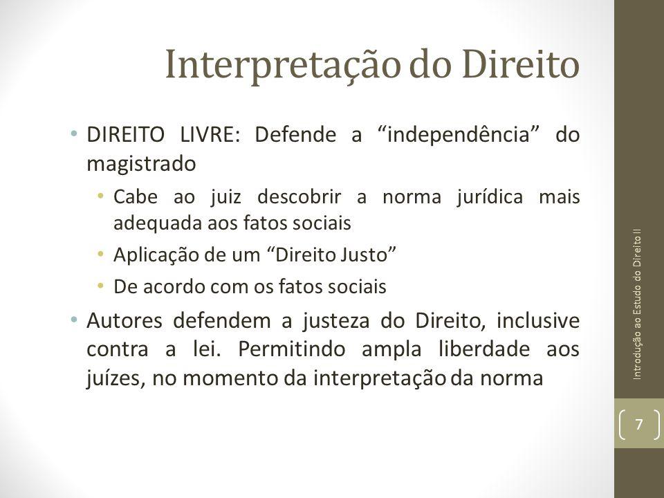 Interpretação do Direito DIREITO LIVRE: Defende a independência do magistrado Cabe ao juiz descobrir a norma jurídica mais adequada aos fatos sociais