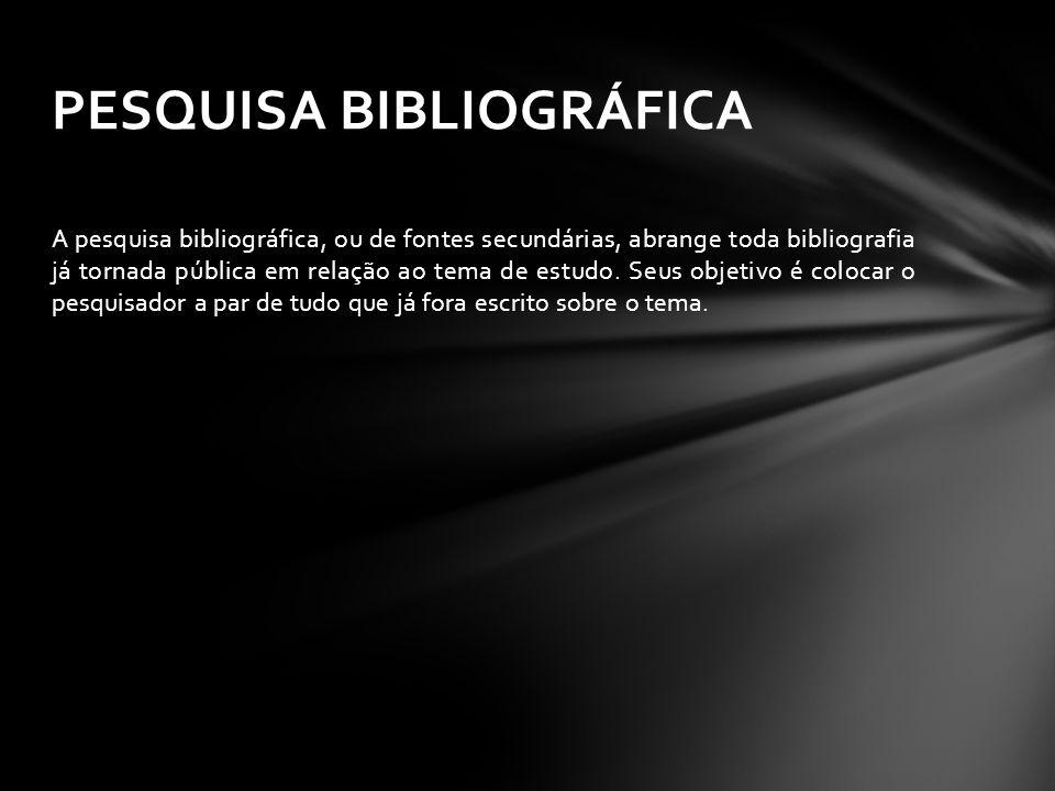 A pesquisa bibliográfica, ou de fontes secundárias, abrange toda bibliografia já tornada pública em relação ao tema de estudo. Seus objetivo é colocar