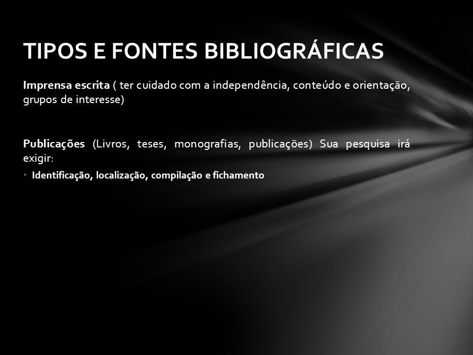 Imprensa escrita ( ter cuidado com a independência, conteúdo e orientação, grupos de interesse) Publicações (Livros, teses, monografias, publicações)