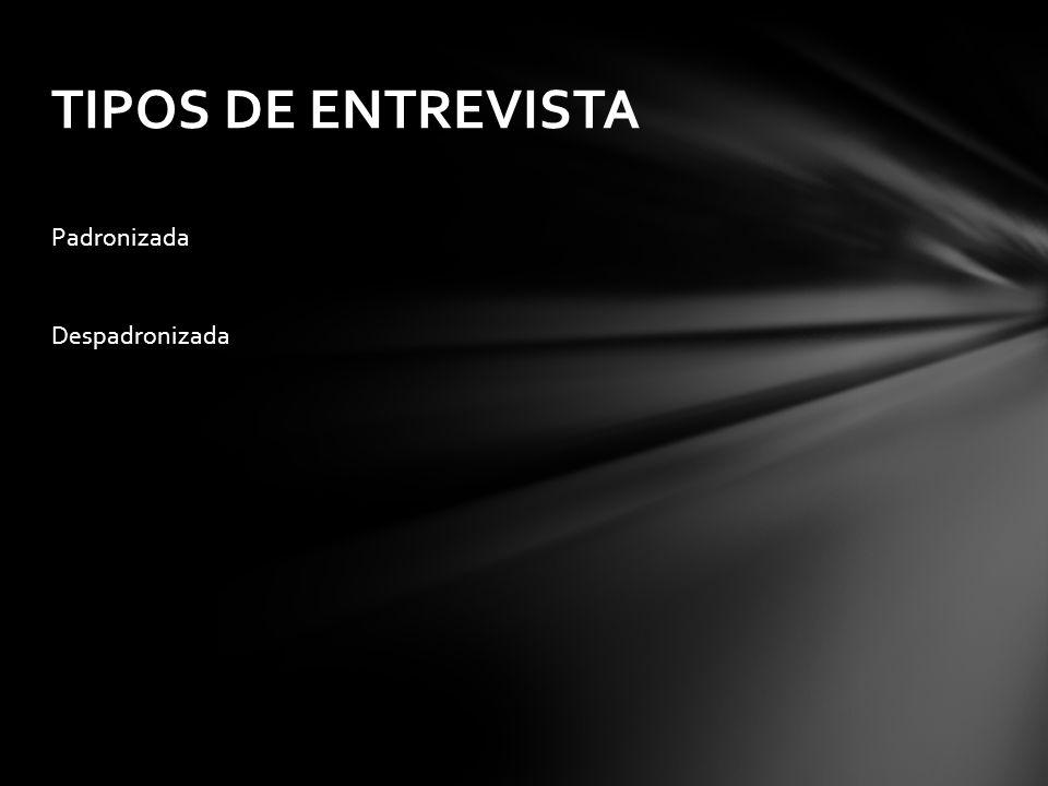 Padronizada Despadronizada TIPOS DE ENTREVISTA