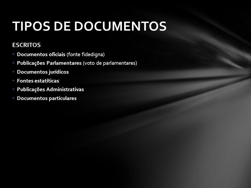 ESCRITOS Documentos oficiais (fonte fidedigna) Publicações Parlamentares (voto de parlamentares) Documentos jurídicos Fontes estatíticas Publicações A