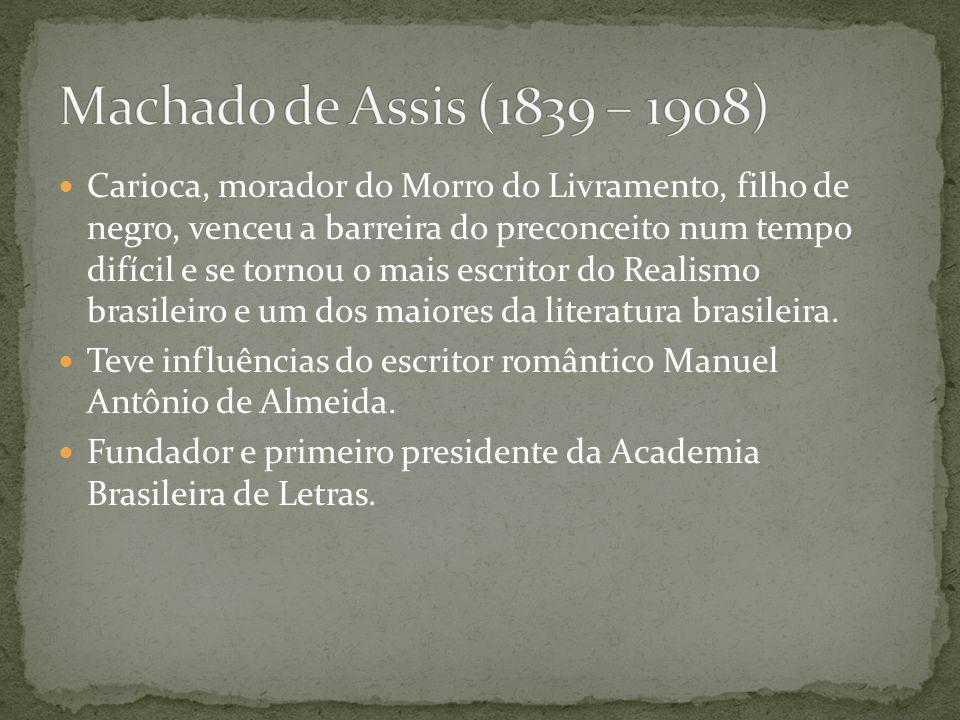 Carioca, morador do Morro do Livramento, filho de negro, venceu a barreira do preconceito num tempo difícil e se tornou o mais escritor do Realismo br