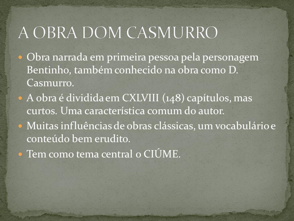 Obra narrada em primeira pessoa pela personagem Bentinho, também conhecido na obra como D. Casmurro. A obra é dividida em CXLVIII (148) capítulos, mas