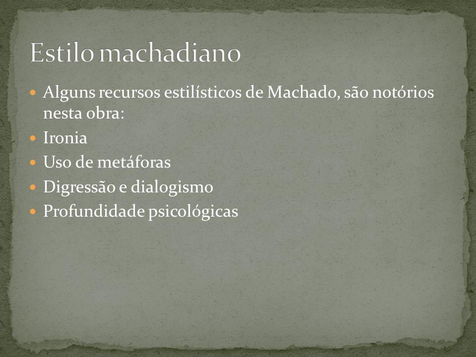 Alguns recursos estilísticos de Machado, são notórios nesta obra: Ironia Uso de metáforas Digressão e dialogismo Profundidade psicológicas