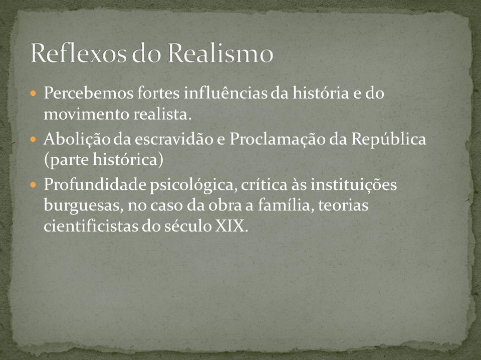 Percebemos fortes influências da história e do movimento realista. Abolição da escravidão e Proclamação da República (parte histórica) Profundidade ps