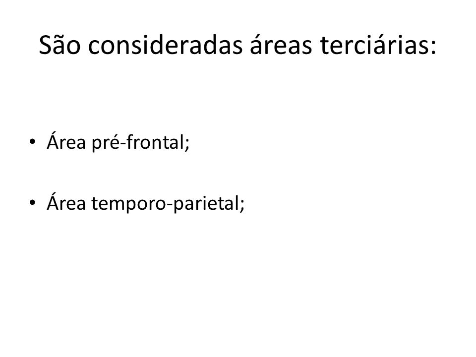 São consideradas áreas terciárias: Área pré-frontal; Área temporo-parietal;