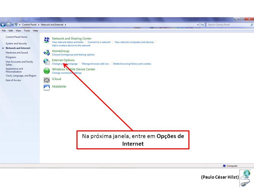 Na próxima janela, entre em Opções de Internet (Paulo César Hilst)