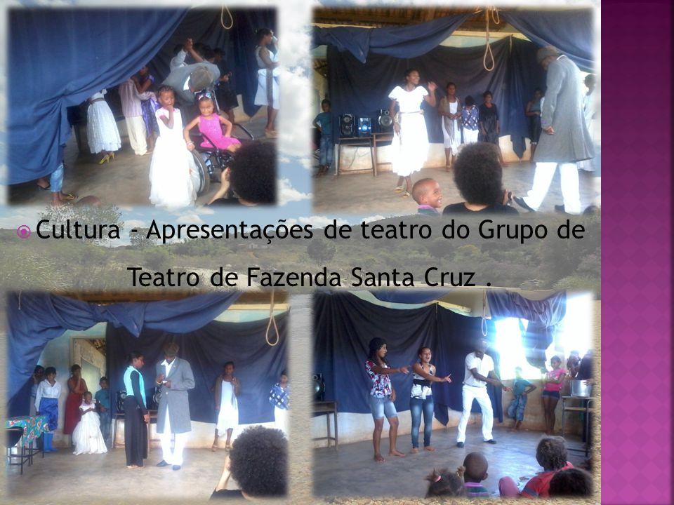 Cultura - Apresentações de teatro do Grupo de Teatro de Fazenda Santa Cruz.