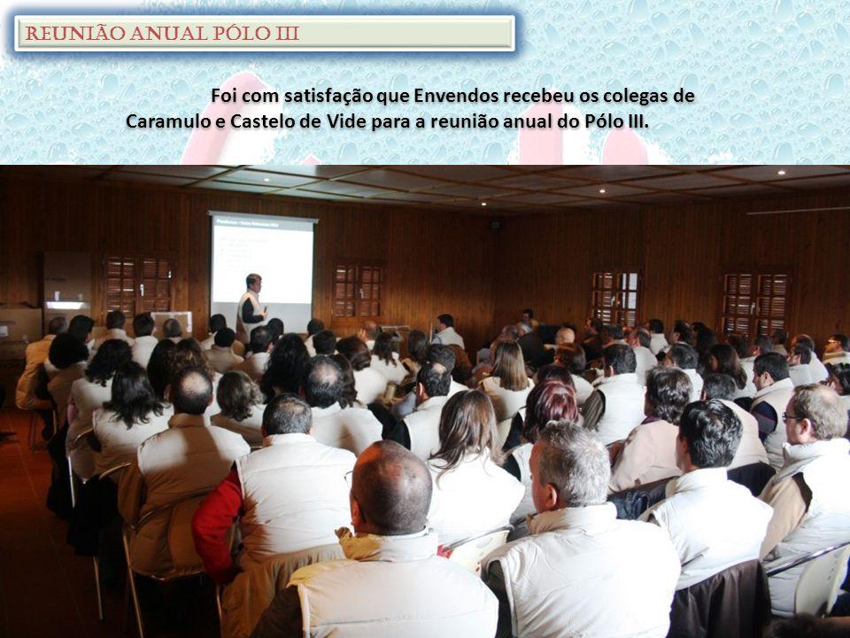 Reunião Anual Pólo III Foi com satisfação que Envendos recebeu os colegas de Caramulo e Castelo de Vide para a reunião anual do Pólo III.