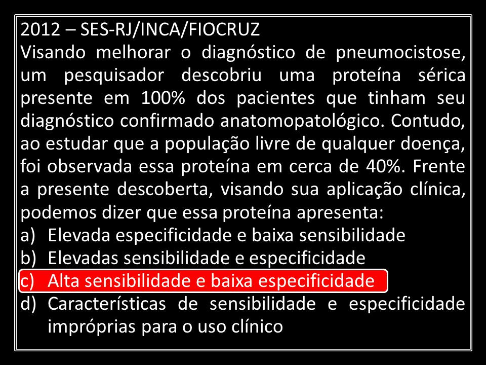 2012 – SES-RJ/INCA/FIOCRUZ Visando melhorar o diagnóstico de pneumocistose, um pesquisador descobriu uma proteína sérica presente em 100% dos paciente