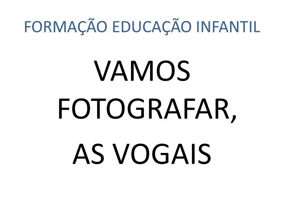 FORMAÇÃO EDUCAÇÃO INFANTIL VAMOS FOTOGRAFAR, AS VOGAIS