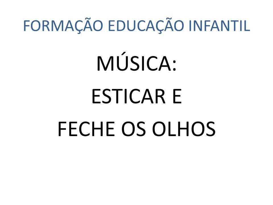 FORMAÇÃO EDUCAÇÃO INFANTIL MÚSICA: ESTICAR E FECHE OS OLHOS